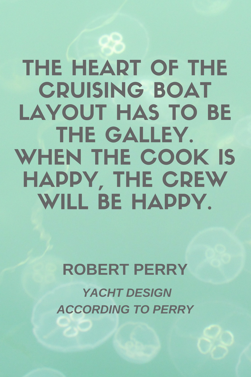 Image of galley design quote by Robert Perry when the cook is happy the crew will be happy